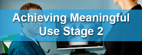 Acheiving Meaningful Use Stage 2